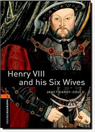 Henry VIII and his Six Wives - Oxford Bookworms Library Level 2