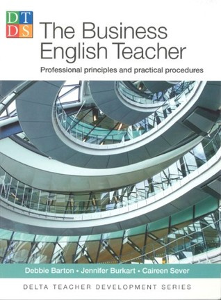 The Business English Teacher - Professional principles and practical procedures - Delta Teacher Development Series