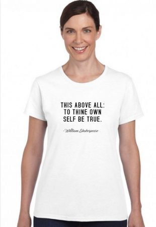 This above all: To thine own self be true. - William Shakespeare