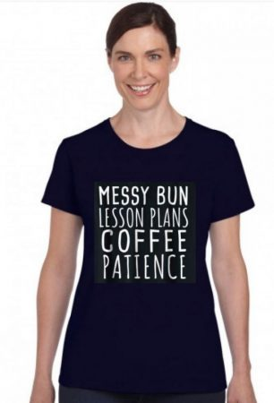 Messy bun, lesson plans, coffee, patience